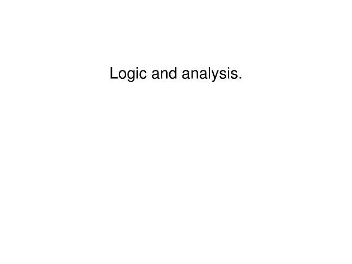 Logic and analysis.