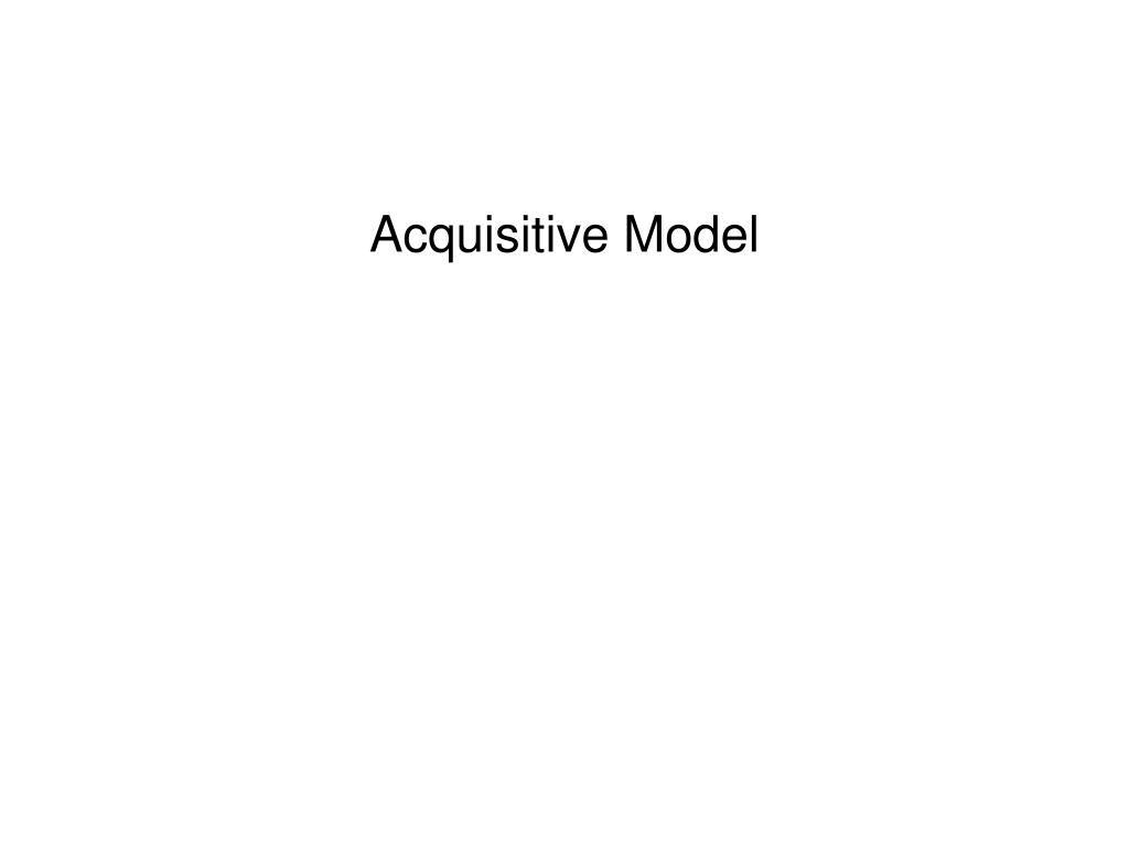 Acquisitive Model