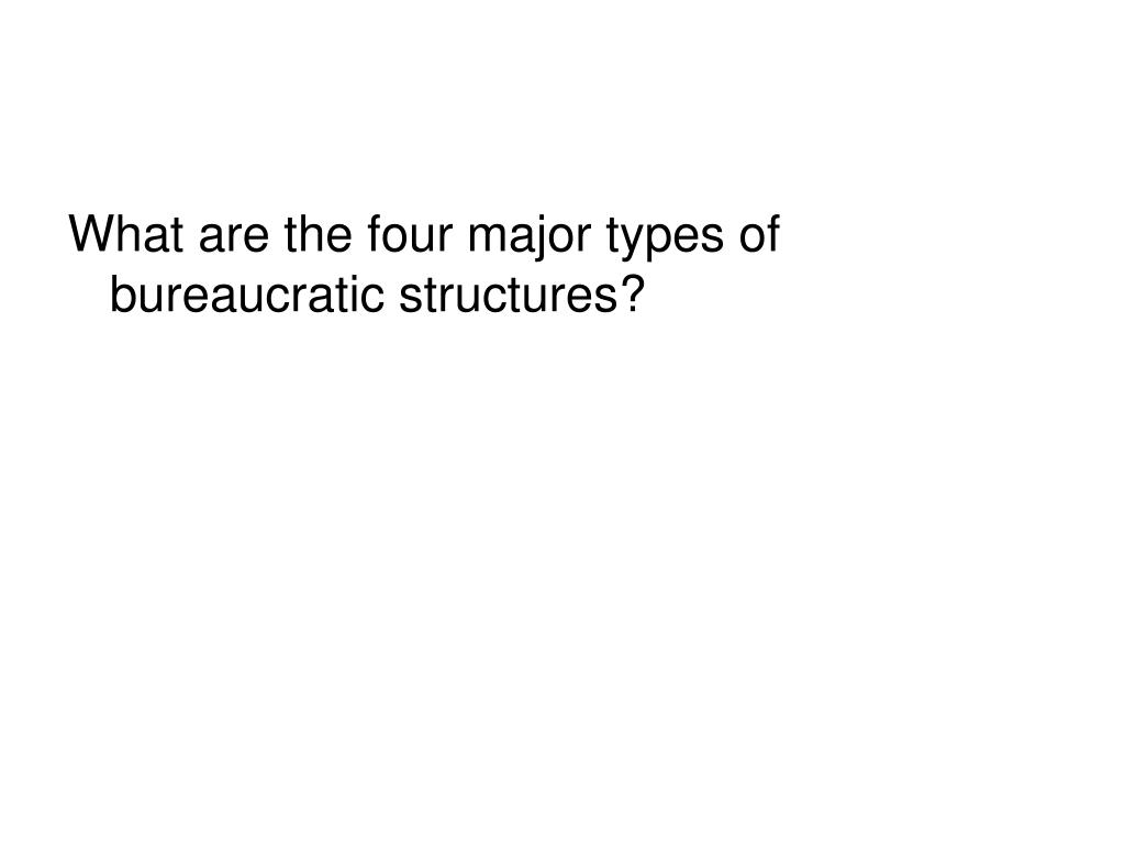 What are the four major types of bureaucratic structures?