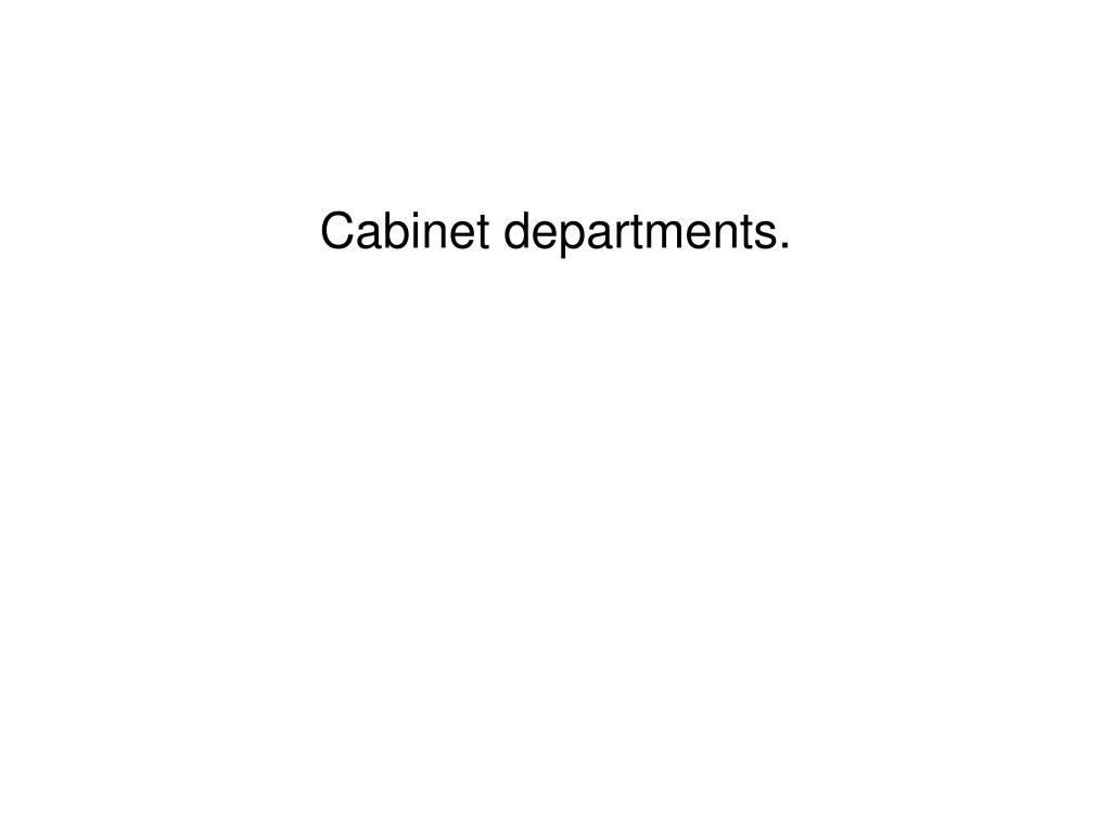 Cabinet departments.