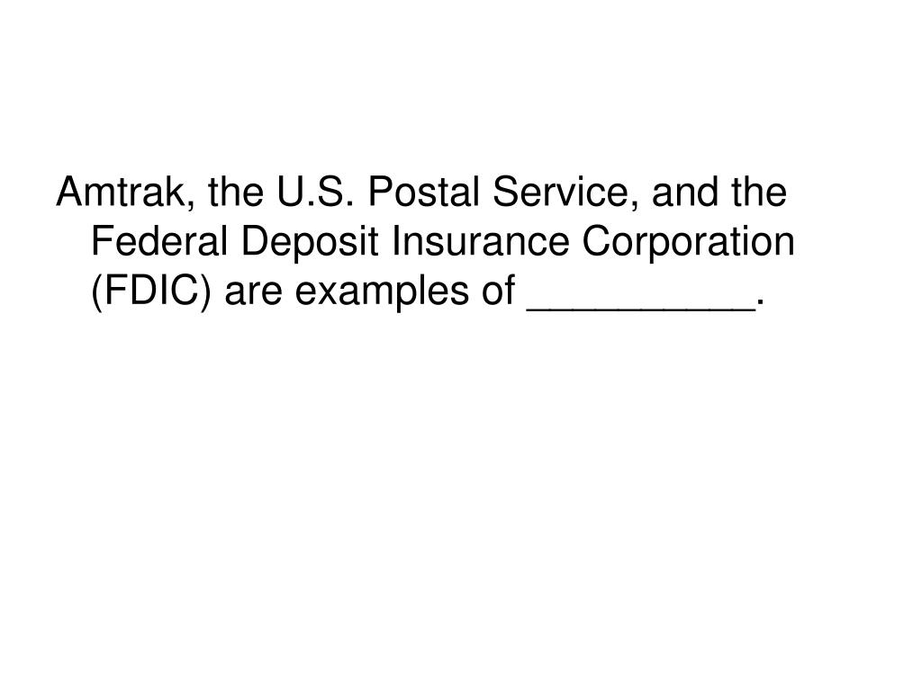 Amtrak, the U.S. Postal Service, and the Federal Deposit Insurance Corporation (FDIC) are examples of __________.
