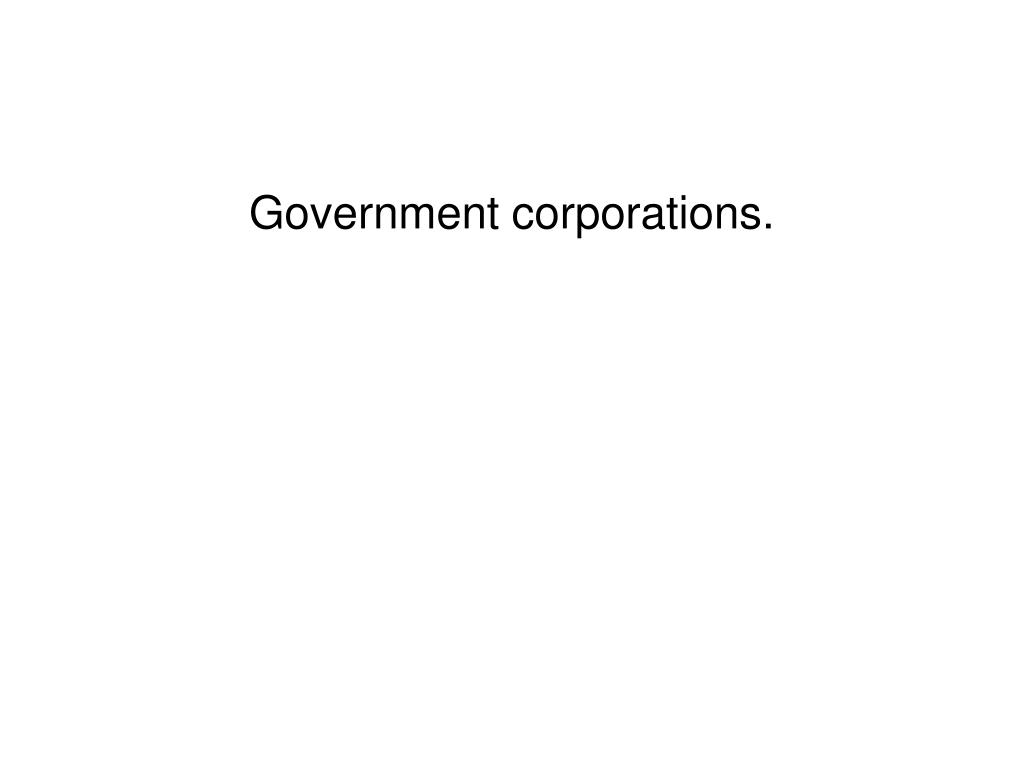 Government corporations.