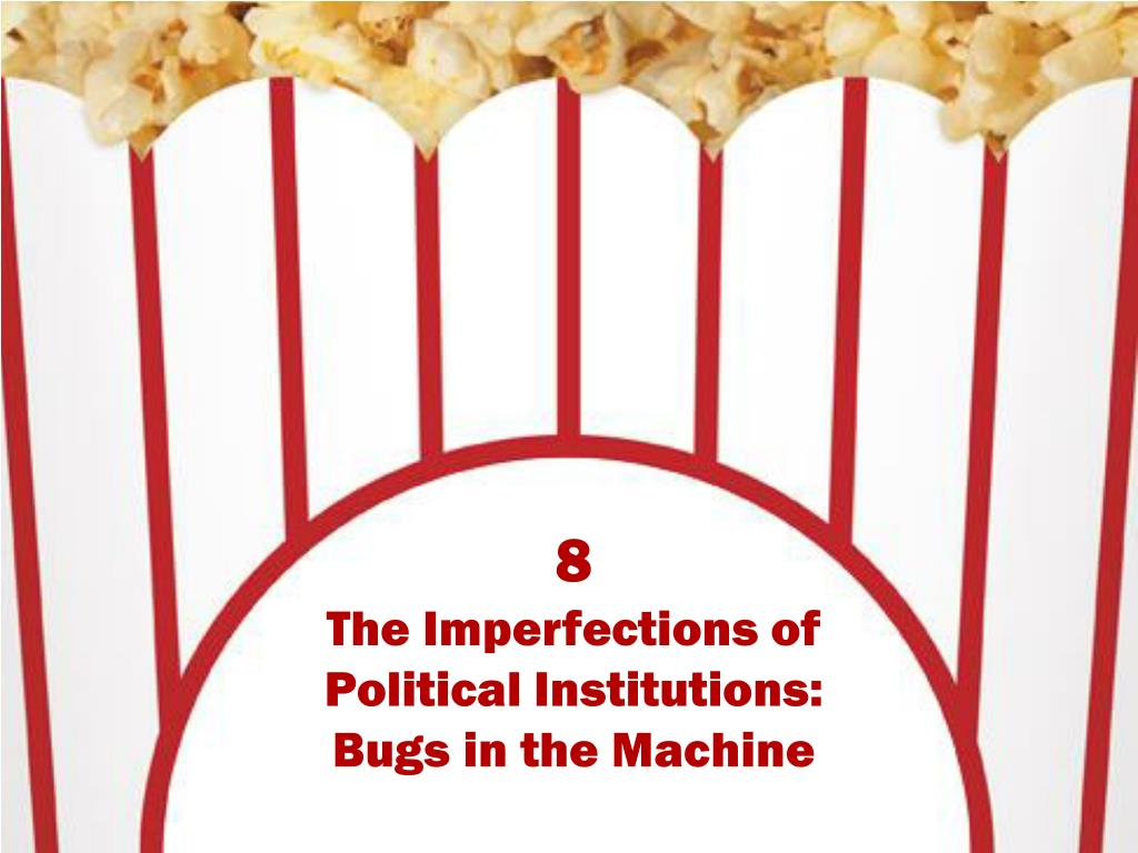 8 the imperfections of political institutions bugs in the machine l.