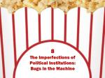 8 the imperfections of political institutions bugs in the machine