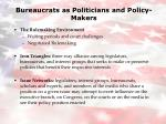 bureaucrats as politicians and policy makers