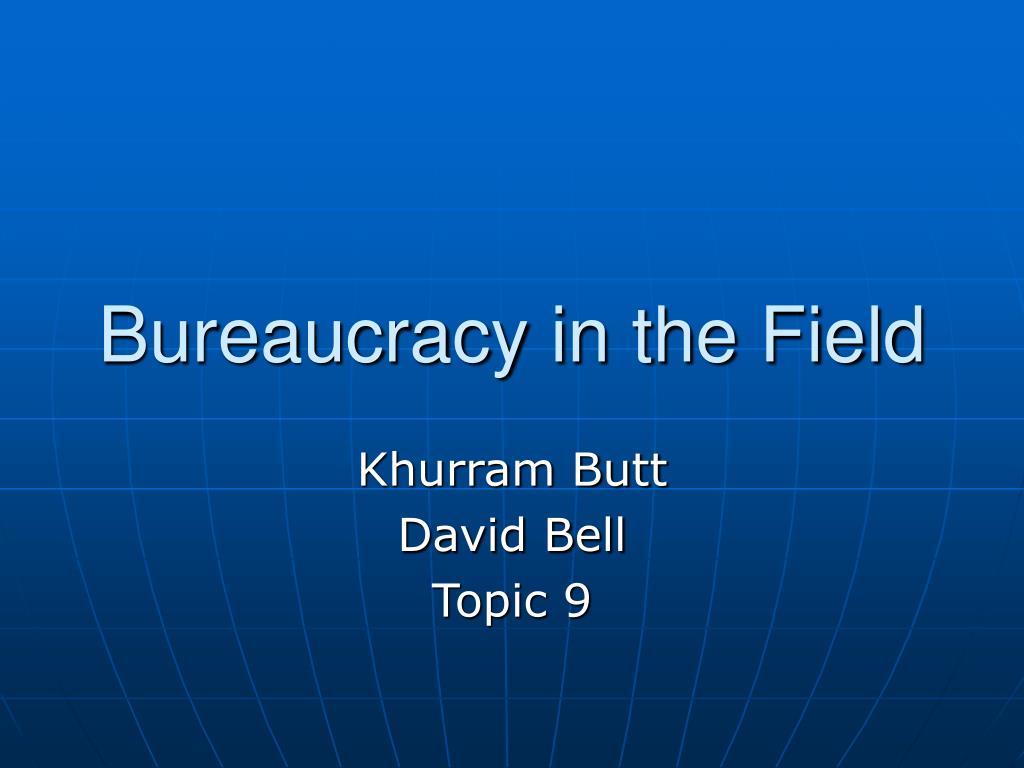 bureaucracy in the field l.