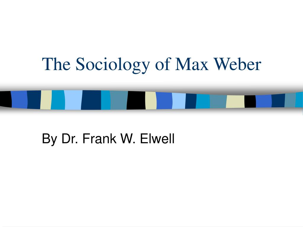 the sociology of max weber l.