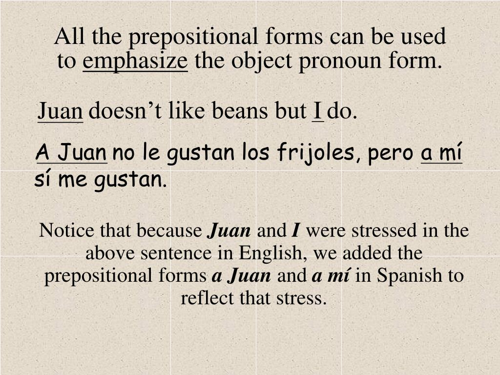 All the prepositional forms can be used to