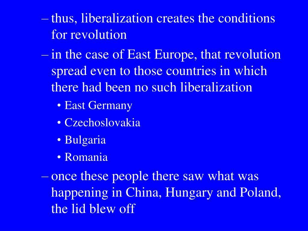 thus, liberalization creates the conditions for revolution
