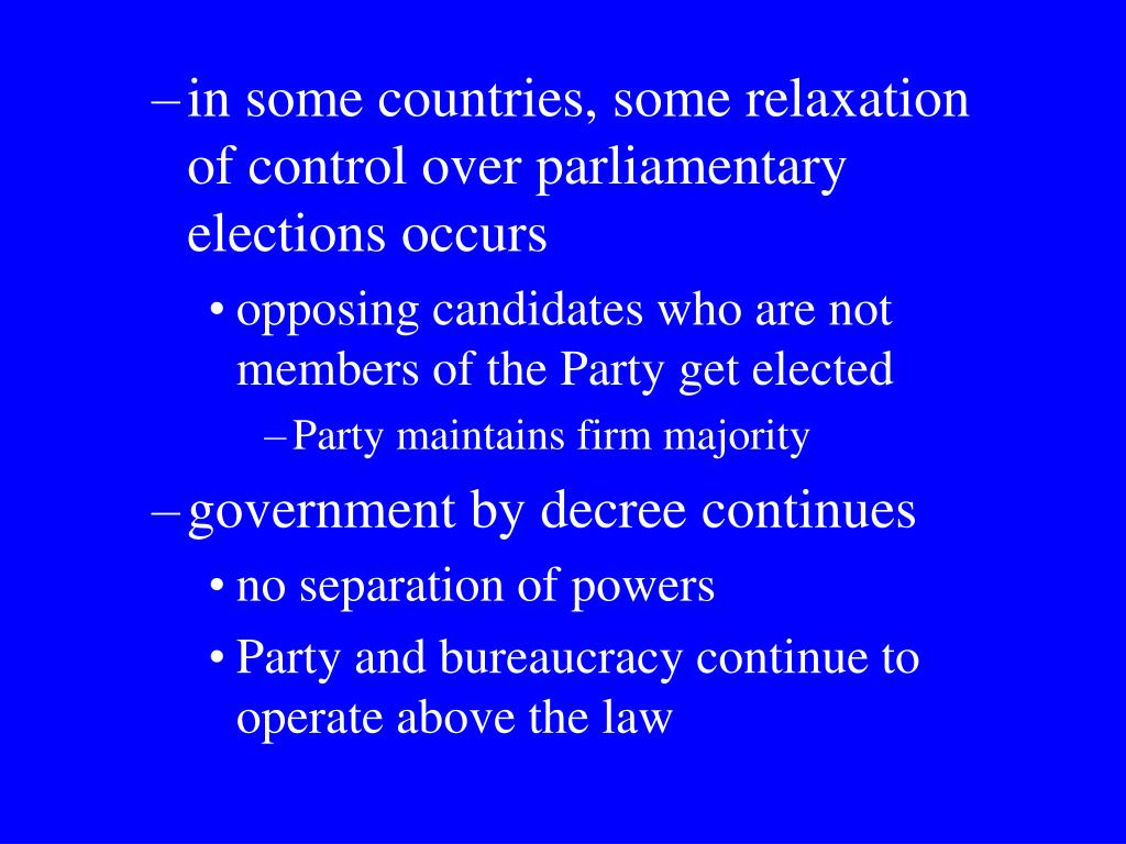 in some countries, some relaxation of control over parliamentary elections occurs