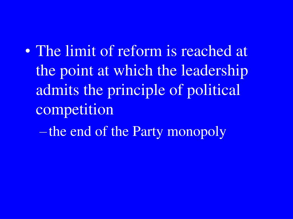 The limit of reform is reached at the point at which the leadership admits the principle of political competition