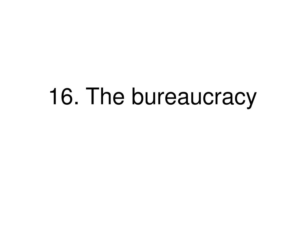 16 the bureaucracy l.