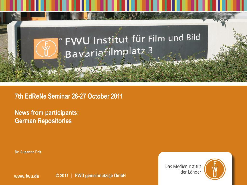 7th edrene seminar 26 27 october 2011 news from participants german repositories dr susanne friz l.