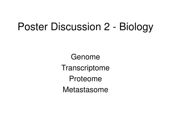 Poster discussion 2 biology