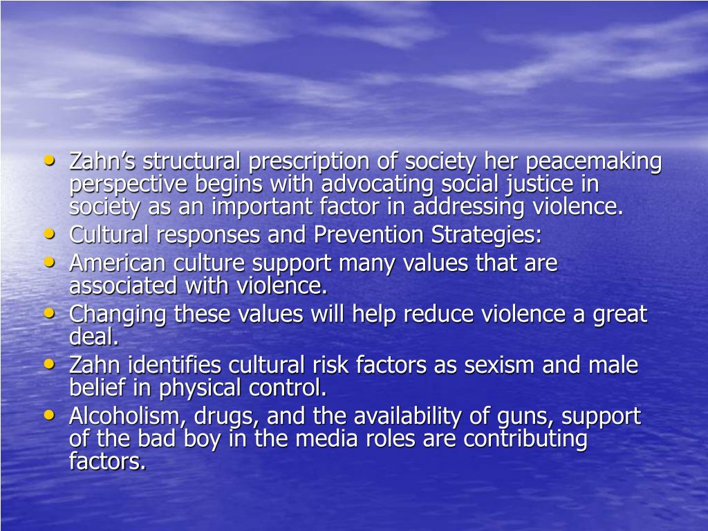Zahn's structural prescription of society her peacemaking perspective begins with advocating social justice in society as an important factor in addressing violence.