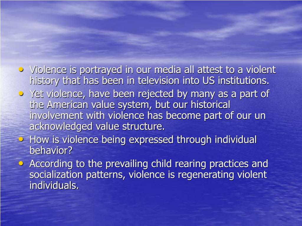 Violence is portrayed in our media all attest to a violent history that has been in television into US institutions.