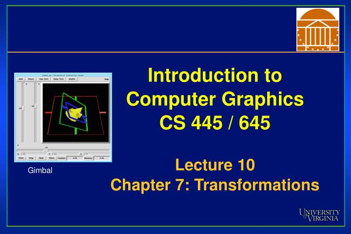 introduction to computer graphics cs 445 645 lecture 10 chapter 7 transformations n.