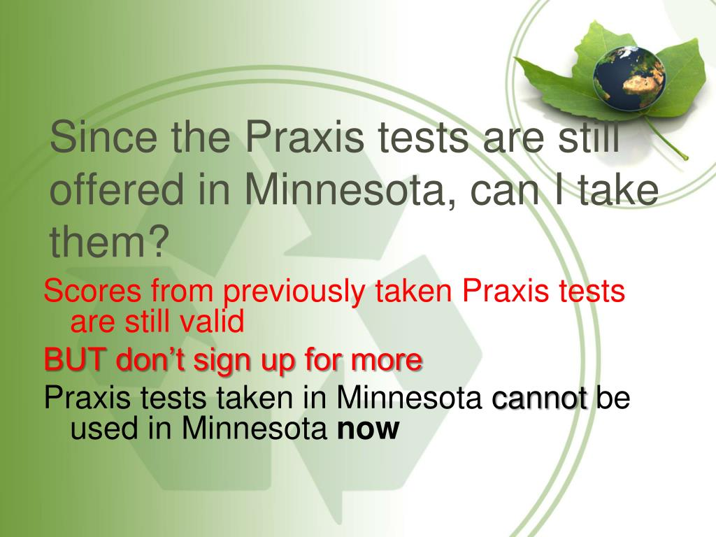 Since the Praxis tests are still offered in Minnesota, can I take them?