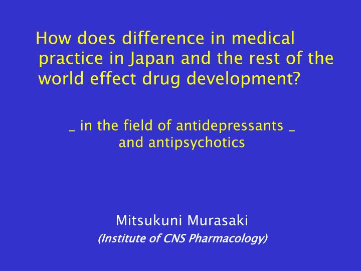 How does difference in medical practice in Japan and the rest of the world effect drug development?