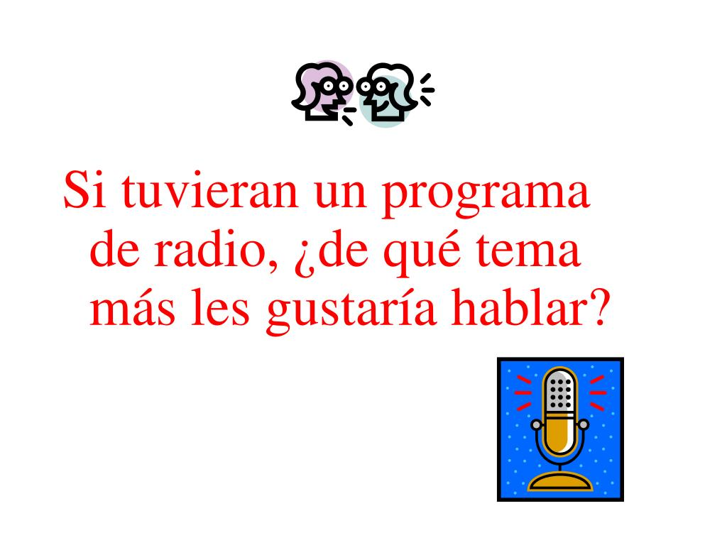 Si tuvieran un programa de radio, ¿de qué tema más les gustaría hablar?