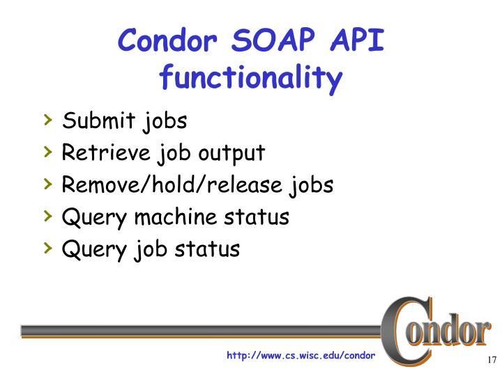 Condor SOAP API functionality
