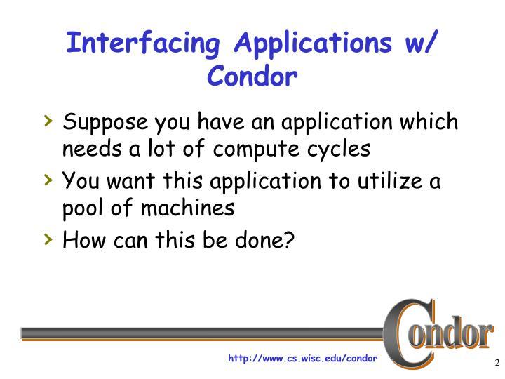 Interfacing applications w condor