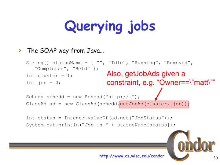 """Also, getJobAds given a constraint, e.g. """"Owner==\""""matt\"""""""""""