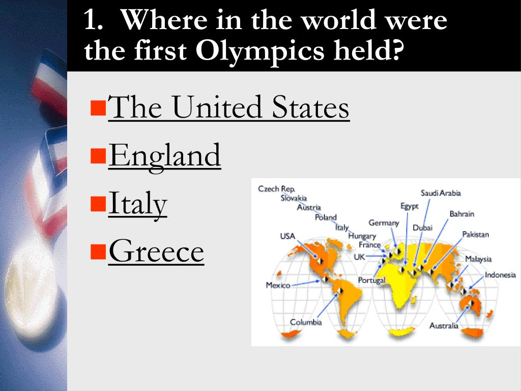 1.  Where in the world were the first Olympics held?