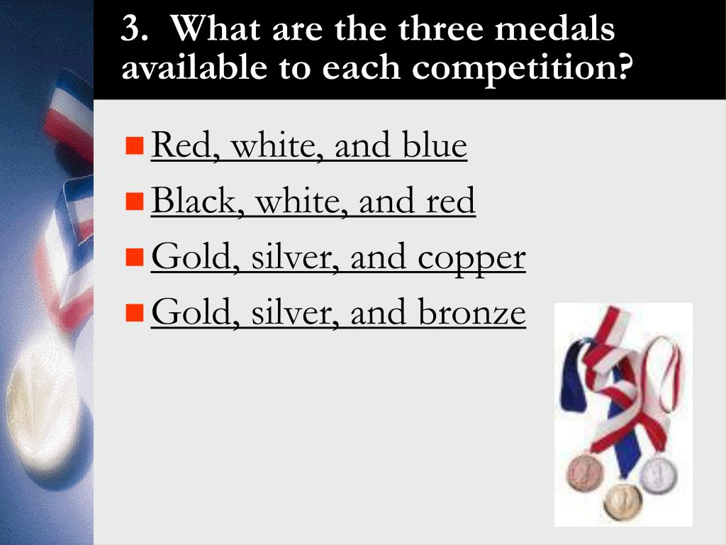 3.  What are the three medals available to each competition?