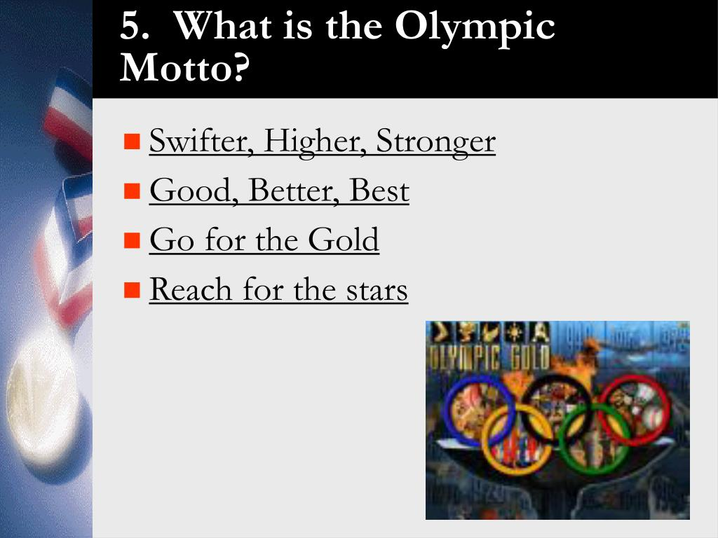 5.  What is the Olympic Motto?