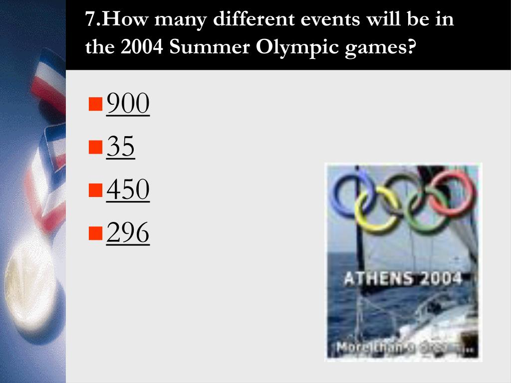 7.How many different events will be in the 2004 Summer Olympic games?