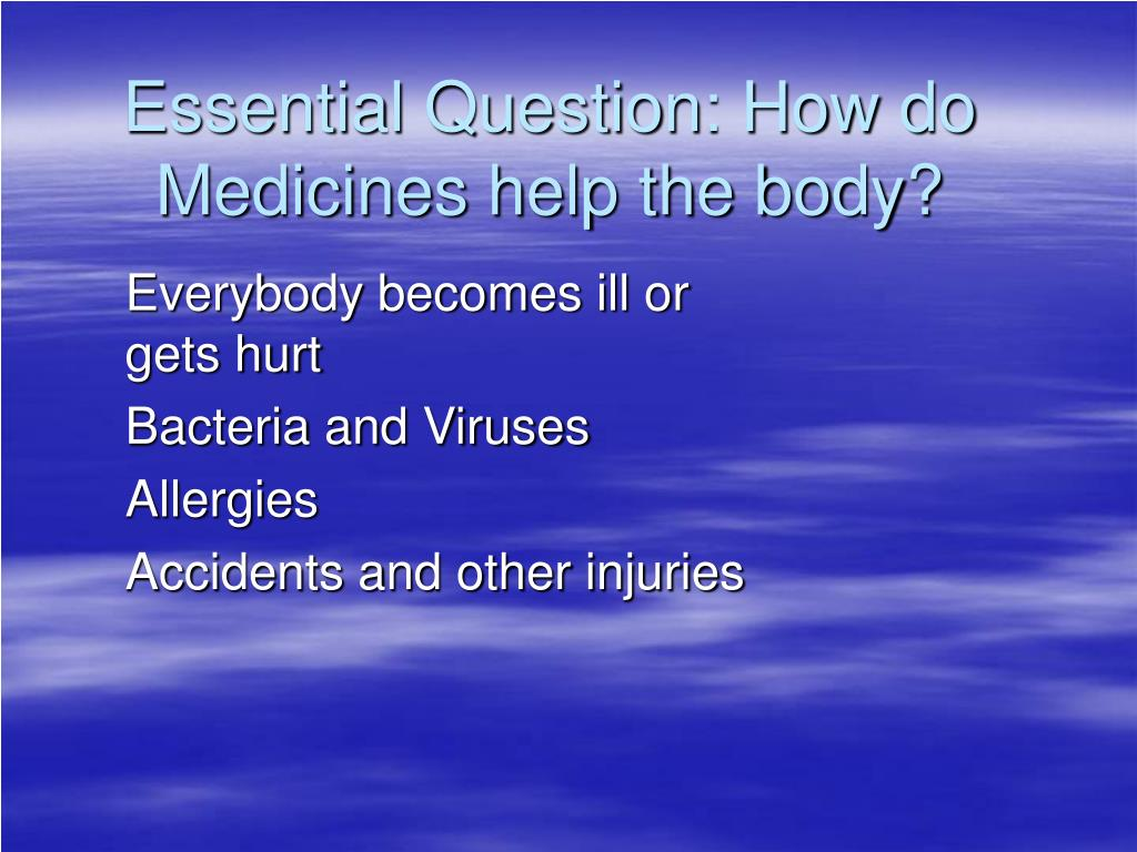 essential question how do medicines help the body l.