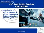 other activities 4 5 10 th road safety seminar cyprus 2008