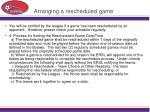 arranging a rescheduled game