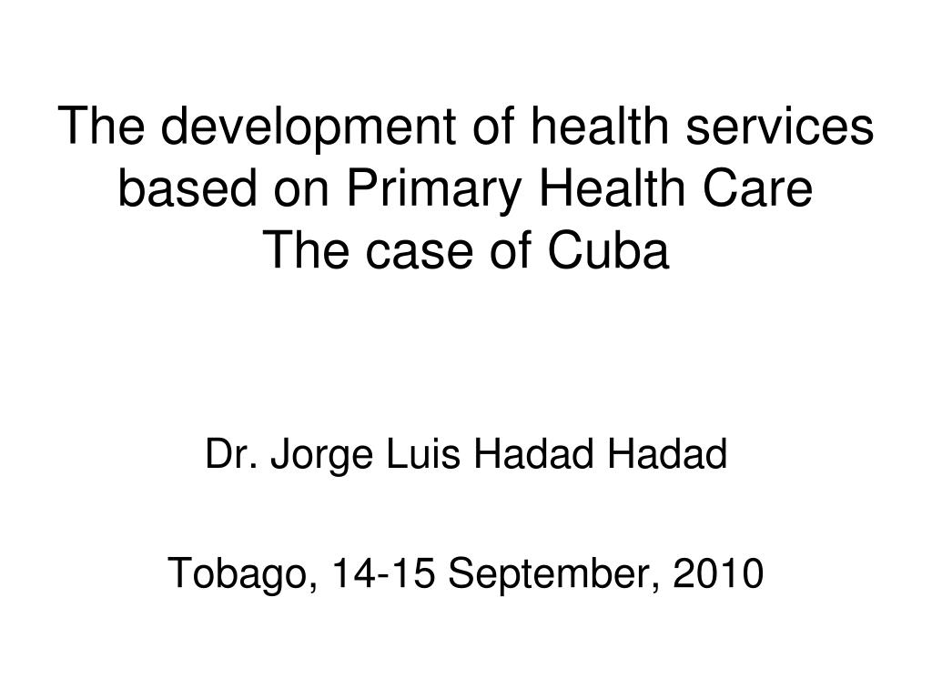 the development of health services based on primary health care the case of cuba l.