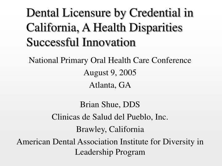 Dental licensure by credential in california a health disparities successful innovation