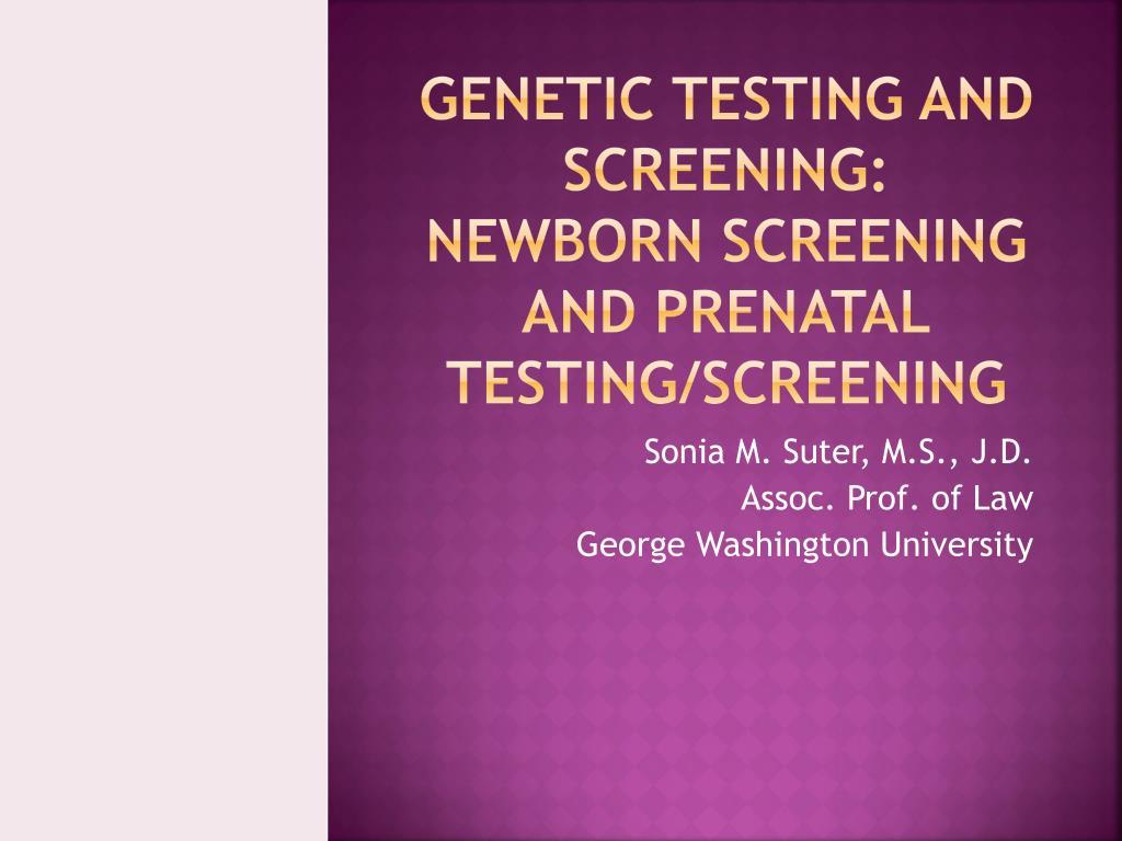 genetic testing and screening newborn screening and prenatal testing screening l.
