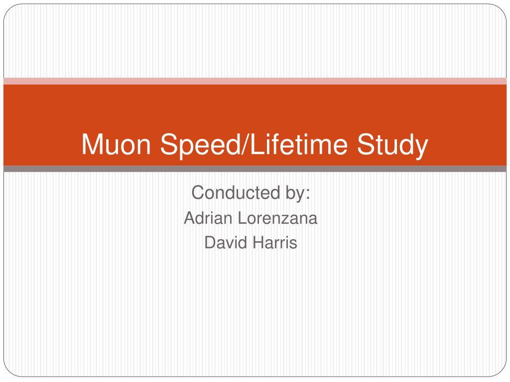 muon speed lifetime study l.