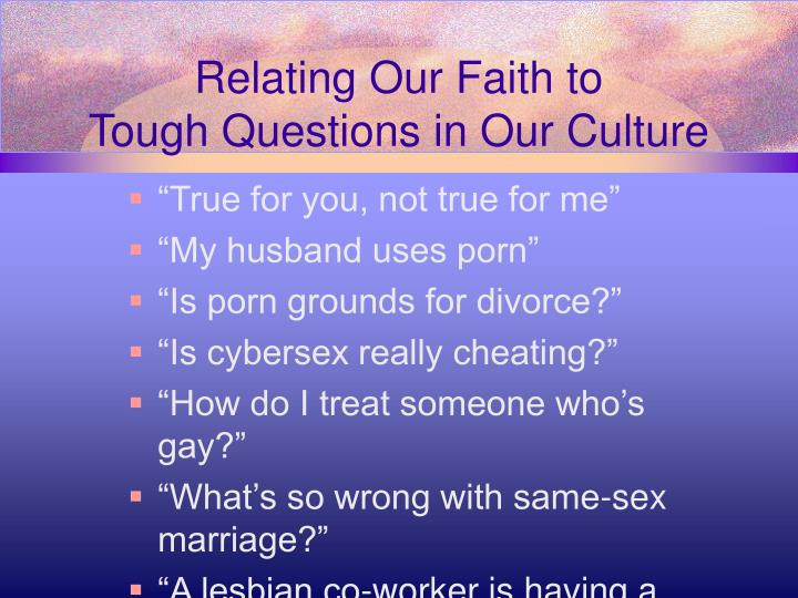 Relating our faith to tough questions in our culture