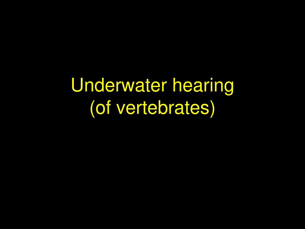 underwater hearing of vertebrates l.