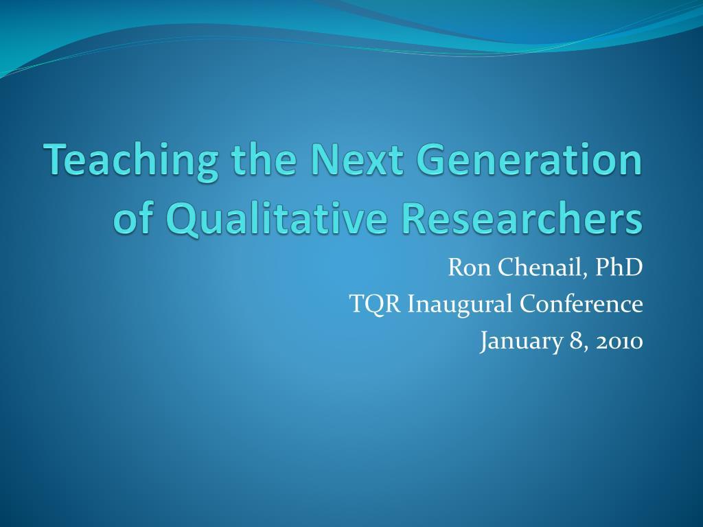 teaching the next generation of qualitative researchers l.