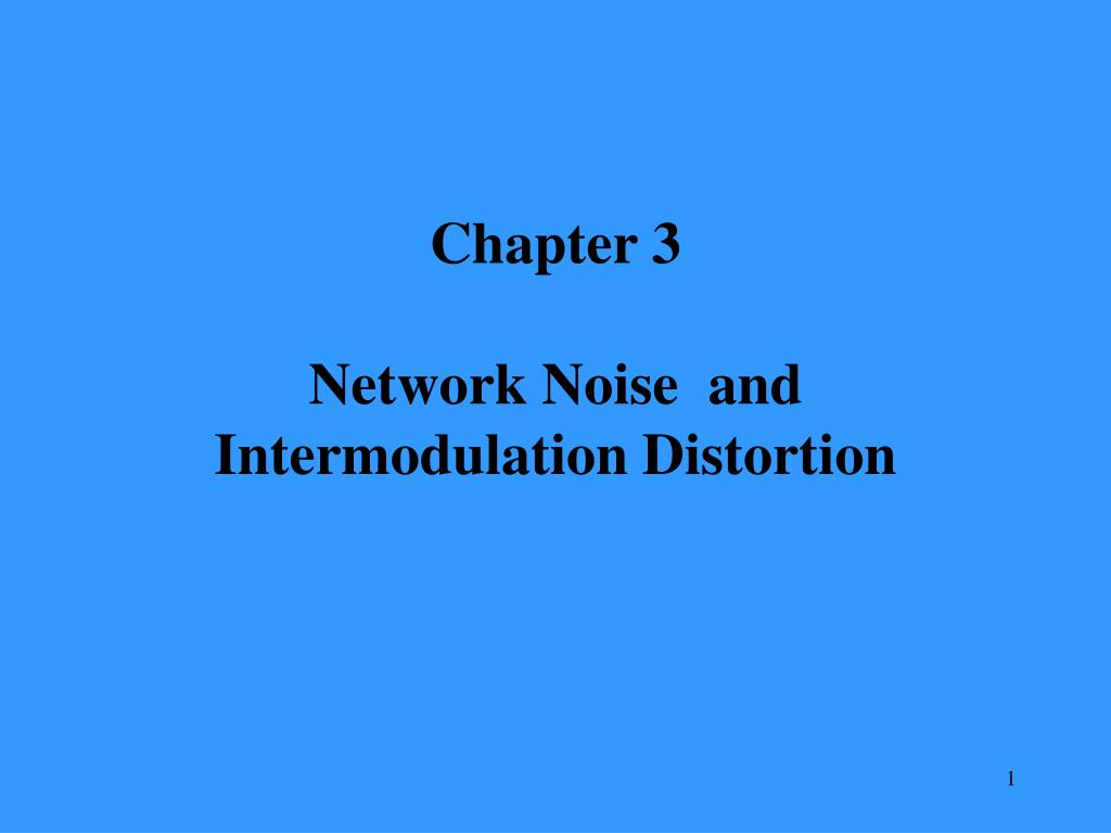 chapter 3 network noise and intermodulation distortion l.