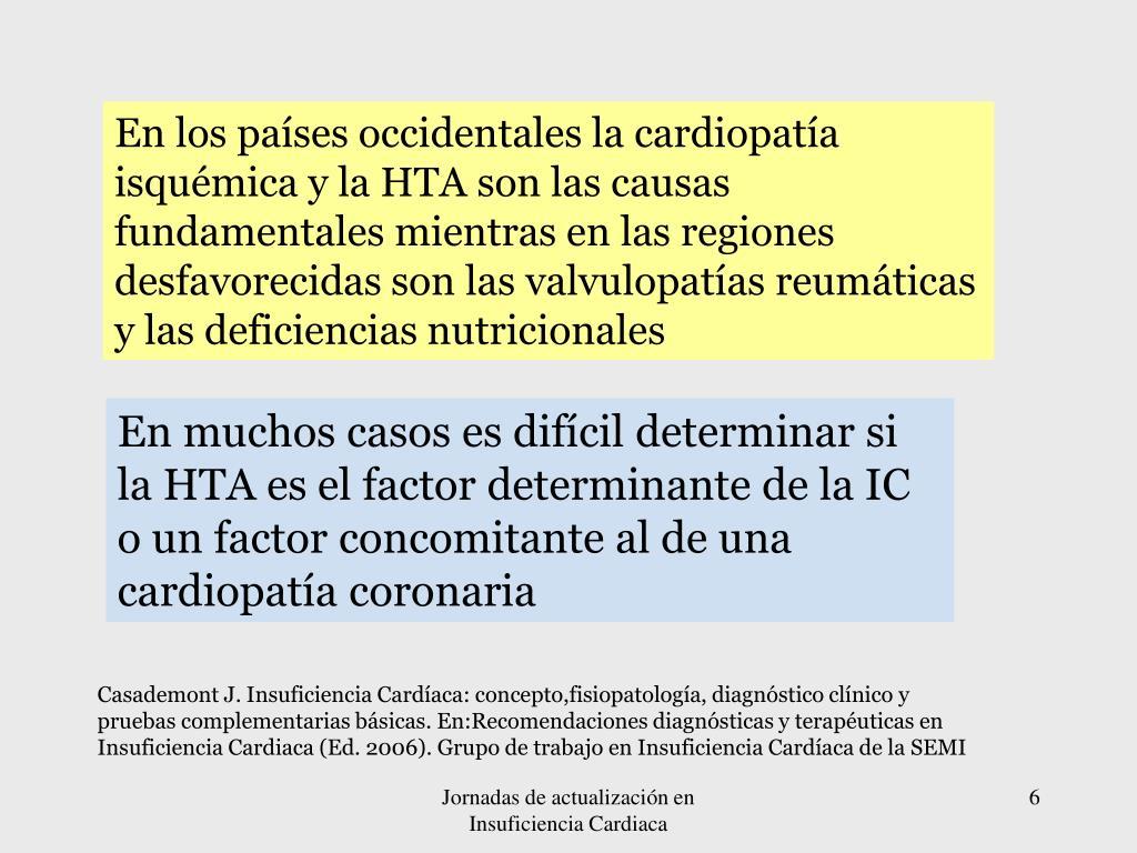 En los países occidentales la cardiopatía isquémica y la HTA son las causas fundamentales mientras en las regiones desfavorecidas son las valvulopatías reumáticas y las deficiencias nutricionales