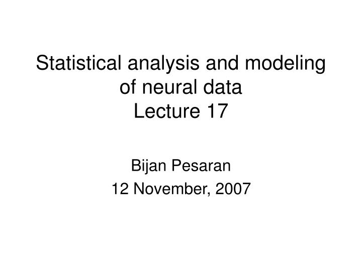 statistical analysis and modeling of neural data lecture 17 n.