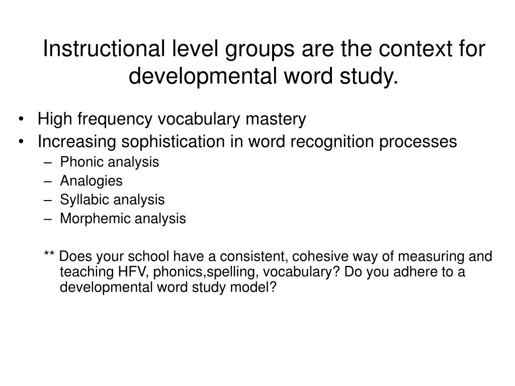 Instructional level groups are the context for developmental word study.