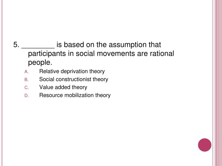 5. ________ is based on the assumption that participants in social movements are rational people.