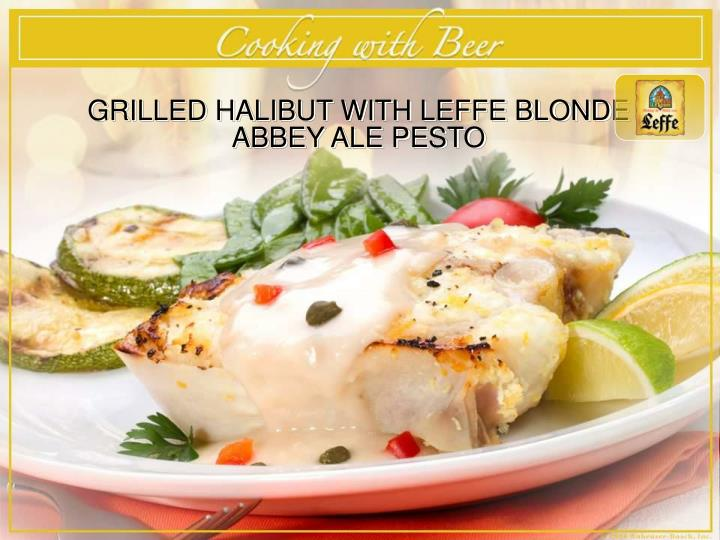 GRILLED HALIBUT WITH LEFFE BLONDE