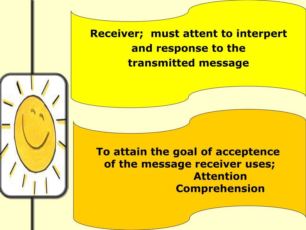 Receiver;  must attent to interpert
