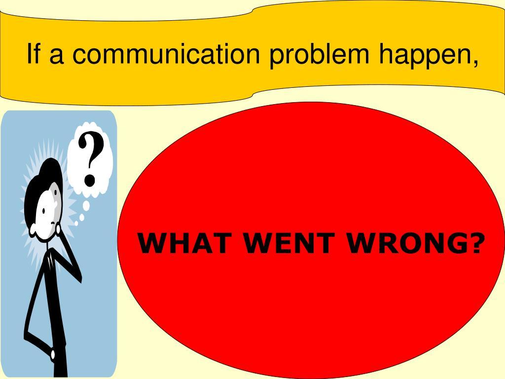 If a communication problem happen,