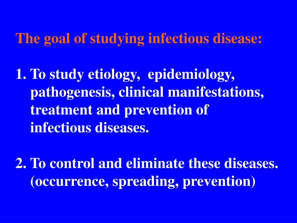 The goal of studying infectious disease: